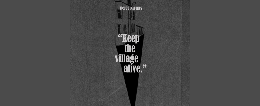 STEREOPHONICS – KEEP THE VILLAGE ALIVE